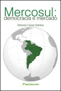 MERCOSUL:<BR> democracia e mercado
