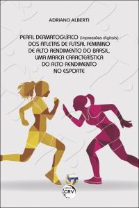 PERFIL DERMATOGLÍFICO (IMPRESSÕES DIGITAIS) DOS ATLETAS DE FUTSAL FEMININO DE ALTO RENDIMENTO DO BRASIL, UMA MARCA CARACTERÍSTICA DO ALTO RENDIMENTO NO ESPORTE