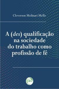 A (DES) QUALIFICAÇÃO NA SOCIEDADE DO TRABALHO COMO PROFISSÃO DE FÉ