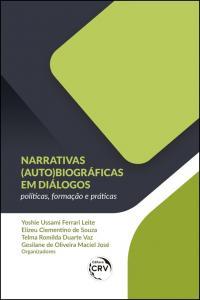 Narrativas (auto)biográficas em diálogos:  <br>políticas, formação e práticas