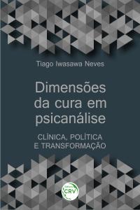 DIMENSÕES DA CURA EM PSICANÁLISE: <br>clínica, política e transformação