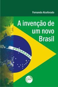A INVENÇÃO DE UM NOVO BRASIL