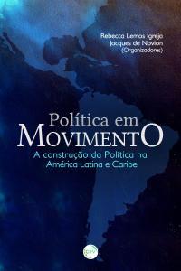 POLÍTICA EM MOVIMENTO:<br>a construção da política na América Latina e Caribe<br>Coleção Américas Compartilhadas