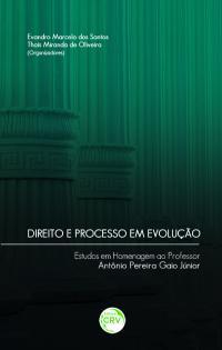 DIREITO E PROCESSO EM EVOLUÇÃO:<br> estudos em homenagem ao professor Antônio Pereira Gaio Junior