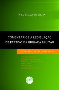 COMENTÁRIOS À LEGISLAÇÃO DE EFETIVO DA BRIGADA MILITAR: <br>guia prático do militar estadual