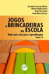 JOGOS E BRINCADEIRAS NA ESCOLA:<br>nada mais sério para a aprendizagem - Volume 18