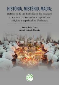 HISTÓRIA, MISTÉRIO, MAGIA: <br>reflexões de um historiador das religiões e de um sacerdote sobre a experiência religiosa e espiritual na Umbanda
