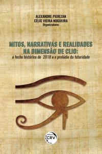 MITOS, NARRATIVAS E REALIDADES NA DIMENSÃO DE CLIO:<br> o fecho histórico de 2018 e o prelúdio da futuridade