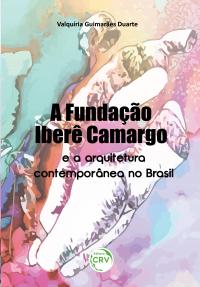 A FUNDAÇÃO IBERÊ CAMARGO E A ARQUITETURA CONTEMPORÂNEA NO BRASIL