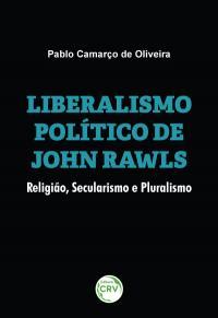 LIBERALISMO POLÍTICO DE JOHN RAWLS:<br> religião, secularismo e pluralismo