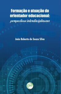 FORMAÇÃO E ATUAÇÃO DO ORIENTADOR EDUCACIONAL:<br> perspectivas interdisciplinares
