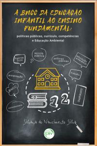 A BNCC DA EDUCAÇÃO INFANTIL AO ENSINO FUNDAMENTAL:  <br>políticas públicas, currículo, competências e Educação Ambiental