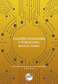 EDUCAÇÃO PROFISSIONAL E TECNOLÓGICA: <br>múltiplos olhares