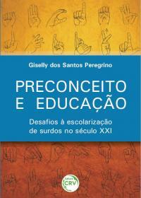 PRECONCEITO E EDUCAÇÃO: <br>desafios à escolarização de surdos no século XXI