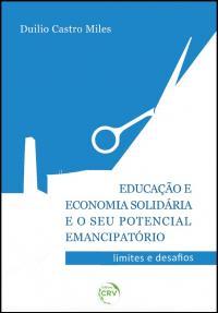EDUCAÇÃO E ECONOMIA SOLIDÁRIA E O SEU POTENCIAL EMANCIPATÓRIO LIMITES E DESAFIOS