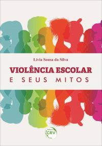 VIOLÊNCIA ESCOLAR E SEUS MITOS