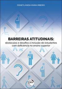 BARREIRAS ATITUDINAIS: <br>obstáculos e desafios à inclusão de estudantes com deficiência no ensino superior