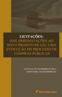 LICITAÇÕES:<BR> das arrematações ao novo projeto de lei; uma evolução do processo de compras públicas
