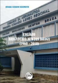 COLÉGIO BRIGADEIRO NEWTON BRAGA (1960-2010)