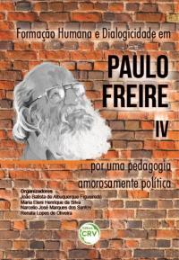 FORMAÇÃO HUMANA E DIALOGICIDADE EM PAULO FREIRE IV: <br>por uma pedagogia amorosamente política