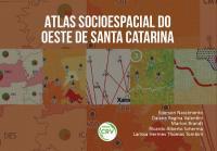 ATLAS SOCIOESPACIAL DO OESTE DE SANTA CATARINA