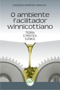 O AMBIENTE FACILITADOR WINNICOTTIANO:<br> teoria e prática clínica
