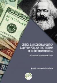 CRÍTICA DA ECONOMIA POLÍTICA DA DÍVIDA PÚBLICA E DO SISTEMA DE CREDITO CAPITALISTA:<br>uma abordagem marxista
