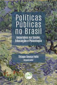 POLÍTICAS PÚBLICAS NO BRASIL:<br> incursões na Saúde, Educação e Psicologia