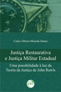 JUSTIÇA RESTAURATIVA E JUSTIÇA MILITAR ESTADUAL: <br>uma possibilidade à luz da teoria da justiça de John Rawls