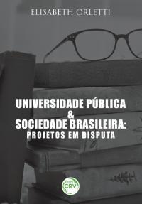 UNIVERSIDADE PÚBLICA E SOCIEDADE BRASILEIRA:<br> projetos em disputa