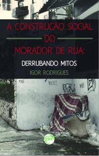 A CONSTRUÇÃO SOCIAL DO MORADOR DE RUA:<br>derrubando mitos