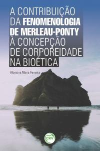 A CONTRIBUIÇÃO DA FENOMENOLOGIA DE MERLEAU-PONTY À CONCEPÇÃO DE CORPOREIDADE NA BIOÉTICA