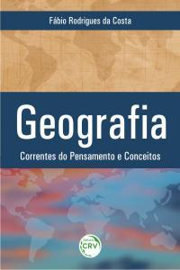 GEOGRAFIA:<br> corrente do pensamento e conceitos