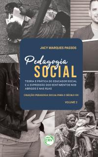 PEDAGOGIA SOCIAL: <br>Teoria e prática do educador social e a expressão dos sentimentos nos abrigos e nas ruas <br>Coleção Pedagogia social para o século XXI <br>Volume 2