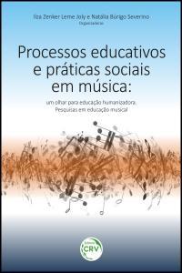 PROCESSOS EDUCATIVOS E PRÁTICAS SOCIAIS EM MÚSICA:<br>um olhar para educação humanizadora<br>pesquisas em educação musical