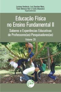 EDUCAÇÃO FÍSICA NO ENSINO FUNDAMENTAL II:<br> saberes e experiências educativas de professores(as) – pesquisadores(as).
