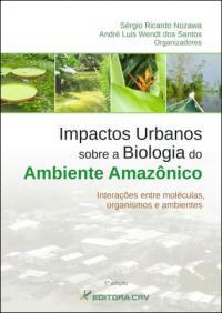 IMPACTOS URBANOS SOBRE A BIOLOGIA DO AMBIENTE AMAZÔNICO<BR>Interações entre Moléculas, Organismos e Ambientes