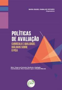 POLÍTICAS DE AVALIAÇÃO, CURRÍCULO E QUALIDADE: <br>diálogos sobre o Pisa