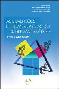 AS DIMENSÕES EPISTEMOLÓGICAS DO SABER MATEMÁTICO:<br>ensino e aprendizagem