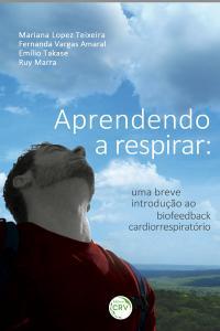 APRENDENDO A RESPIRAR:<br>uma breve introdução ao biofeedback cardiorrespiratório