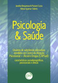PSICOLOGIA & SAÚDE <br>USUÁRIOS DE SUBSTÂNCIAS PSICOATIVAS ATENDIDOS EM CENTRO DE ATENÇÃO PSICOSSOCIAL – ÁLCOOL E DROGAS (CAPSAD): <br>características sociodemográficas, psicossociais e clínicas