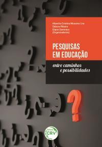 PESQUISAS EM EDUCAÇÃO: <br>entre caminhos e possibilidades