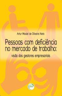 PESSOAS COM DEFICIÊNCIA NO MERCADO DE TRABALHO:<br> visão dos gestores empresariais