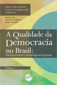 A QUALIDADE DA DEMOCRACIA NO BRASIL:<br>questões teóricas e metodológicas da pesquisa<br>Volume 1