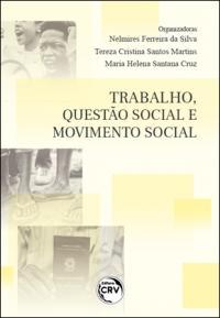 TRABALHO, QUESTÃO SOCIAL E MOVIMENTO SOCIAL