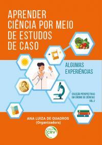 APRENDER CIÊNCIA POR MEIO DE ESTUDOS DE CASO: <br>algumas experiências <br>Coleção Perspectivas em Ensino de Ciências - Volume 2
