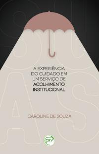 A EXPERIÊNCIA DO CUIDADO EM UM SERVIÇO DE ACOLHIMENTO INSTITUCIONAL