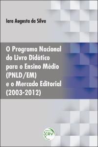 O PROGRAMA NACIONAL DO LIVRO DIDÁTICO PARA O ENSINO MÉDIO (PNLD/EM) E O MERCADO EDITORIAL (2003-2012)