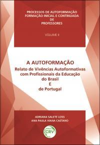 A AUTOFORMAÇÃO<br>Relato de vivências autoformativas com profissionais da educação do Brasil e de Portugal <br> Volume II