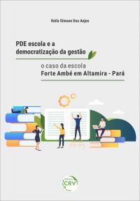 PDE ESCOLA E A DEMOCRATIZAÇÃO DA GESTÃO: <br>o caso da escola Forte Ambé em Altamira – Pará